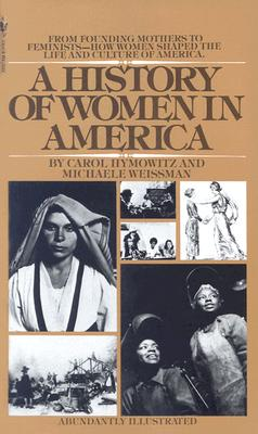 A History of Women in America By Hymowitz, Carol/ Weissman, Michaele